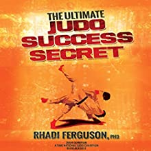 The Ultimate Judo Success Secret Audiobook by Rhadi Ferguson Narrated by Scott R. Smith