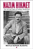 Nâzim Hikmet: The Life and Times of Turkeys World Poet (Karen & Michael Braziller Books)