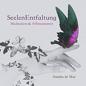 Seelenentfaltung: Meditation und Affirmationen Hörbuch