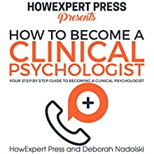 How to Become a Clinical Psychologist: Your Step-by-Step Guide to Becoming a Clinical Psychologist Audiobook by  HowExpert Press, Deborah Nadolski Narrated by Sam Slydell