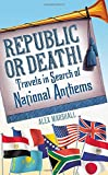 img - for Republic or Death!: Travels in Search of National Anthems book / textbook / text book