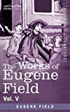 The Works of Eugene Field Vol. V: The Holy Cross and Other Tales by Eugene Field