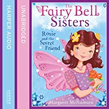 The Fairy Bell Sisters: Rosie and the Secret Friend (       UNABRIDGED) by Margaret McNamara Narrated by Jane Collingwood
