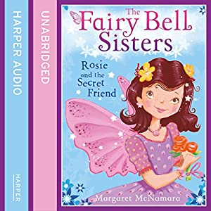 The Fairy Bell Sisters: Rosie and the Secret Friend | [Margaret McNamara]