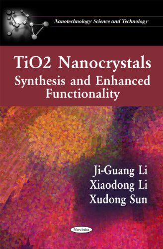 Tio2 Nanocrystals: Synthesis and Enhanced Functionality (Nanotechnology Science and Technology)