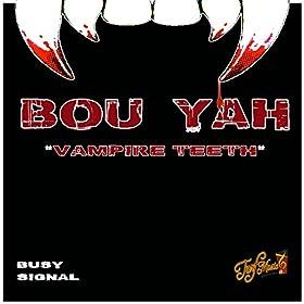 """Bou Yah """"Vampire Teeth"""""""
