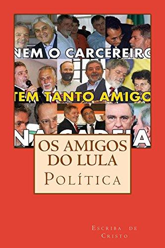 os-amigos-do-lula-politica-portuguese-edition