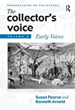 img - for The Collector's Voice: Critical Readings in the Practice of Collecting, Volume 2: Early Voices book / textbook / text book