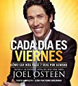 Cada Día es Viernes [Every Day a Friday]: Cómo ser mas feliz 7 días por semana [How to Be Happier 7 Days a Week] (       UNABRIDGED) by Joel Osteen Narrated by Pedro Anszniker