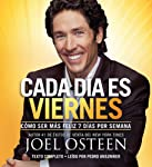 Cada Día es Viernes [Every Day a Friday]: Cómo ser mas feliz 7 días por semana [How to Be Happier 7 Days a Week] | Joel Osteen