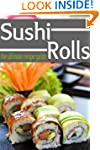 Sushi Rolls - The Ultimate Recipe Guide