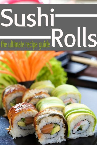 Sushi Rolls - The Ultimate Recipe Guide by Jessica Dreyher, Encore Books