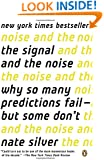 The Signal and the Noise: Why So Many Predictions Fail--but Some Don't