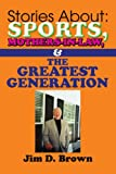 Stories About: Sports, Mothers-in-Law, & The Greatest Generation (0595389279) by Brown, Jim