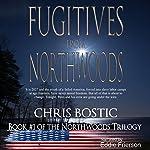 Fugitives from Northwoods | Chris Bostic