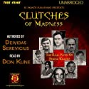 Clutches of Madness: The Real Faces of Serial Killers Audiobook by Deividas Serevičius, RJ Parker Narrated by Don Kline