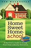 img - for Home Sweet Homeschool: A Survivor's Guide to Giving Your Kids a Quality Education by Maakestad Sue (2004-07-01) Paperback book / textbook / text book
