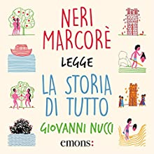 La storia di tutto Audiobook by Giovanni Nucci Narrated by Neri Marcorè