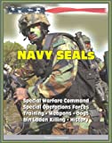 img - for 21st Century Essential Guide to U.S. Navy SEALs (Sea, Air, Land), Special Warfare Command, Special Operations Forces, Training, Weapons, Tactics, Dogs, Vehicles, History, bin Laden Killing book / textbook / text book