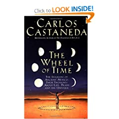 The Wheel Of Time: The Shamans Of Mexico Their Thoughts About Life Death And The Universe by Carlos Castaneda