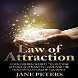 Law of Attraction: Seven Golden Secrets to Help You Attract and Manifest Love and the Relationship You Want