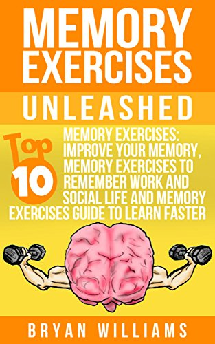 Memory Exercises Unleashed: Memory Exercises: Improve Your Memory, Memory Exercises To Remember Work And Social...