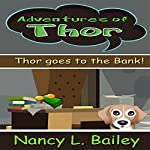 Thor Goes to the Bank!: Adventures of Thor | Nancy L. Bailey