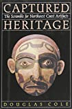 img - for Captured Heritage: The Scramble for Northwest Coast Artifacts book / textbook / text book