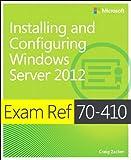 Exam Ref MCSA 70-410: Installing and Configuring Windows Server 2012