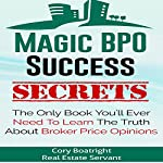 Magic BPO Success Secrets: The Only Book You'll Ever Need to Learn the Truth About BPOs | Cory Boatright