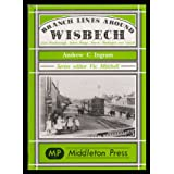 Branch Lines Around Wisbech: from Peterborough, Sutton Bridge, March, Watlington and Upwell