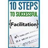 10 Steps to Successful Facilitationby ASTD Editors