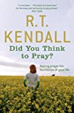 Did You Think to Pray? (034096409X) by R T Kendall