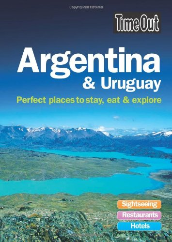 Time Out Argentina and Uruguay: Perfect Places to Stay, Eat and Explore PDF