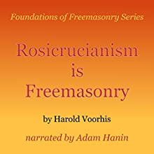 Rosicrucianism is Freemasonry: Foundations of Freemasonry Series (       UNABRIDGED) by Harold Voorhis Narrated by Adam Hanin