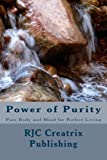 Power of Purity: Pure Body and Mind for Perfect Living
