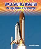 img - for Space Shuttle Disaster: The Tragic Mission of the Challenger (American Space Missions-Astronauts, Exploration, and Discovery) book / textbook / text book