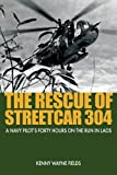 The Rescue of Streetcar 304: A Navy Pilots Forty Hours on the Run in Laos