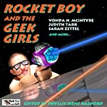 Rocket Boy and the Geek Girls | Phyllis Irene Radford (editor),Maya Kaathryn Bohnhoff (editor)