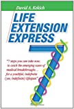 img - for Life Extension Express: 7 Steps You Can Take Now, To Catch The Emerging Wave Of Medical Breakthroughs... For A Youthful Indefinite (Yes, Indefinite) Lifespan book / textbook / text book
