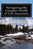 By Mr. Kenneth W. Godfrey Navigating the Complex World of Life Insurance [Paperback]