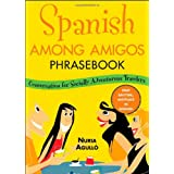 Spanish Among Amigos Phrasebook: Conversation for Socially Adventurous Travelersby Nuria Agull�