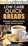 Low Carb Quick Breads: 50 Recipes of...