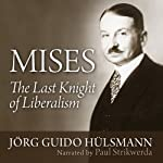 Mises: The Last Knight of Liberalism | Jörg Guido Hülsmann
