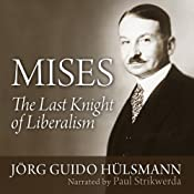Mises: The Last Knight of Liberalism | [Jörg Guido Hülsmann]