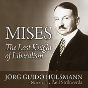 Mises: The Last Knight of Liberalism | [Jörg Guido Hülsmann]