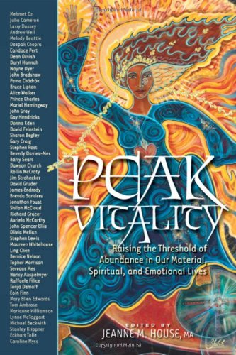 Peak Vitality: Raising The Threshold Of Abundance In Our Spiritual, Emotional, And Material Lives
