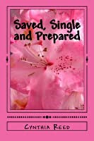 Saved,  Single and Prepared: Godly Principles while single