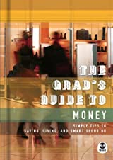 The Grad's Guide to Money, Simple Tips to Saving, Giving, and Smart Spending