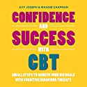 Confidence and Success with CBT (       UNABRIDGED) by Avy Joseph Narrated by Ruth Sillers